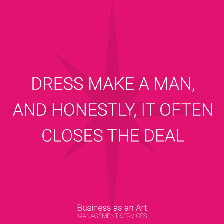 dress make a man and honestly it often closes the deal