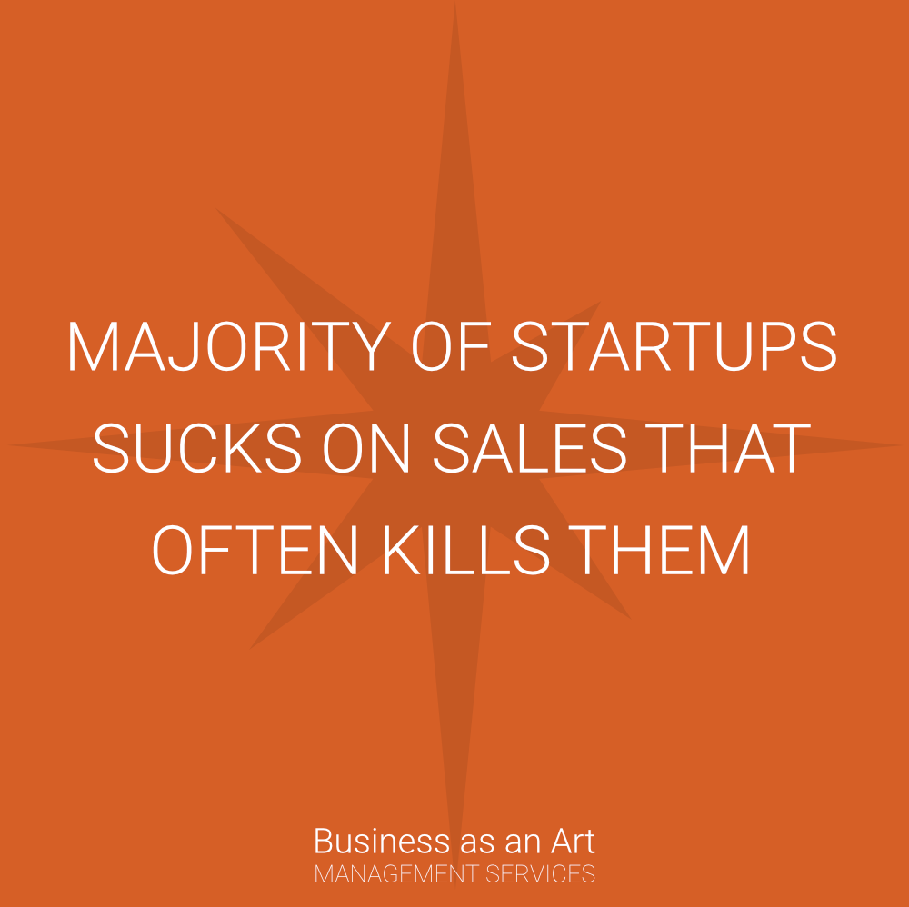majority of startups sucks on sales and that often kill them