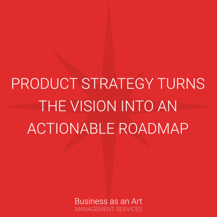 product strategy truns the vision into an actionable roadmap